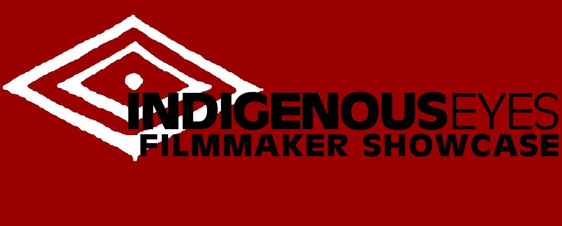 Indigenous Eyes Filmmaker Showcase