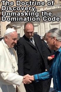 The Doctrine of Discovery: Unmasking The Domination Code