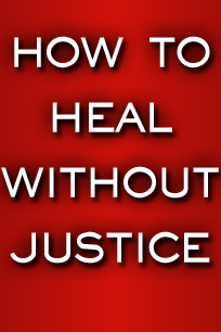 How to Heal Without Justice
